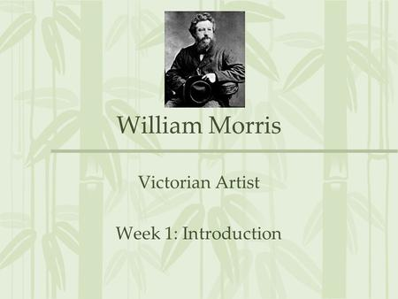 William Morris Victorian Artist Week 1: Introduction.