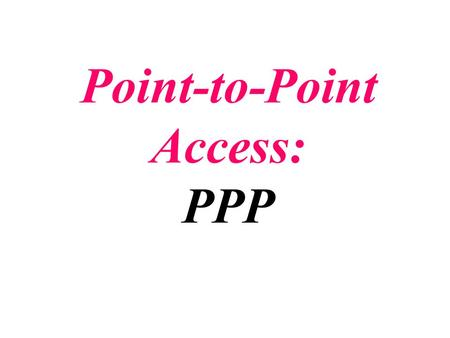 Point-to-Point Access: PPP. In a network, two devices can be connected by a dedicated link or a shared link. In the first case, the link can be used by.