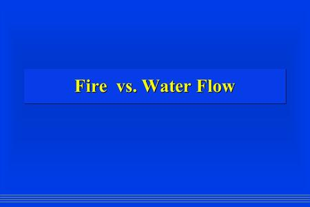 "Fire vs. Water Flow. What's the best size for an ""attack line?""  Maximum flow  Maximum mobility  Speed-How fast and how much  Ease of deployment and."