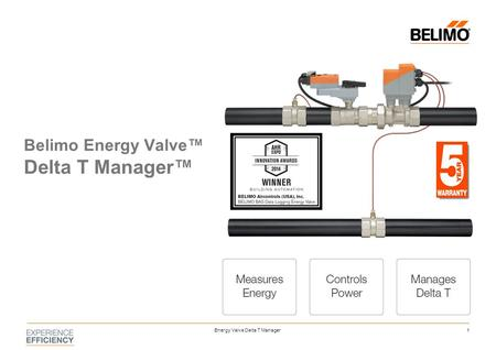 1Energy Valve Delta T Manager Belimo Energy Valve™ Delta T Manager™