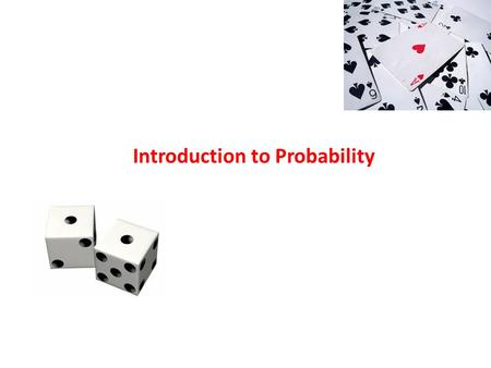 Introduction to Probability. Learning Objectives By the end of this lecture, you should be able to: – Define the term sample space and event space. Be.
