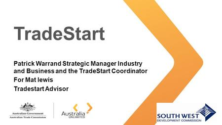 TradeStart Patrick Warrand Strategic Manager Industry and Business and the TradeStart Coordinator For Mat lewis Tradestart Advisor.