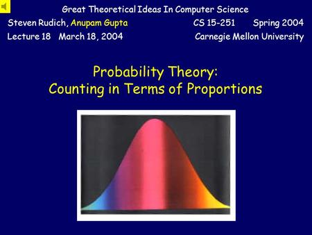 Probability Theory: Counting in Terms of Proportions Great Theoretical Ideas In Computer Science Steven Rudich, Anupam GuptaCS 15-251 Spring 2004 Lecture.