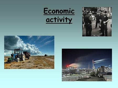 Economic activity. Aims and objectives To be able to classify the four main types of economic activity. To understand that an industry works as a system.