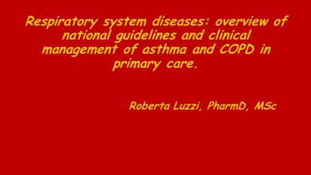 Respiratory system diseases: overview of national guidelines and clinical management of asthma and COPD in primary care. Roberta Luzzi, PharmD, MSc.
