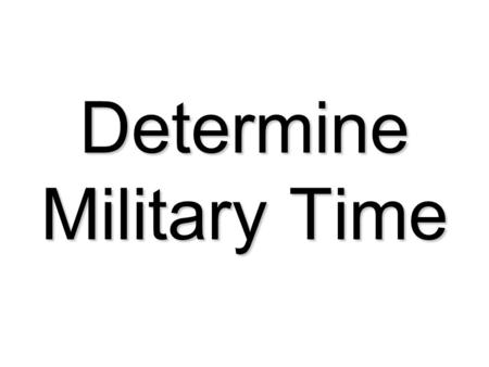 Determine Military Time