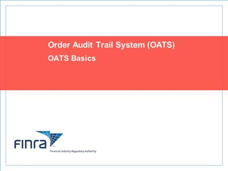 Topics OATS Overview, Rules and Reporting Obligations Order Reports