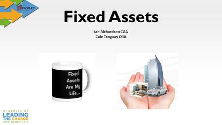 Fixed Assets Ian Richardson CGA Cale Tanguay CGA.