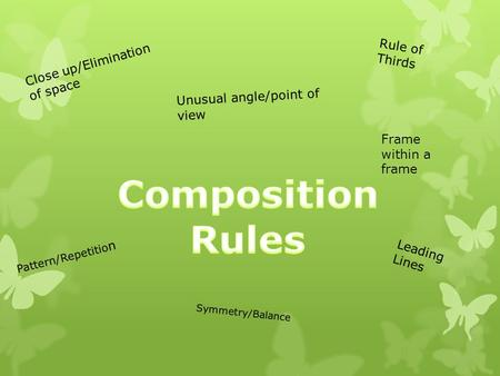 Composition Rules Rule of Thirds Close up/Elimination of space