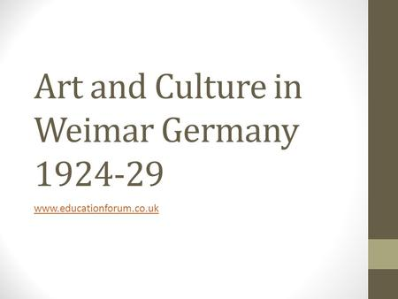 Art and Culture in Weimar Germany 1924-29 www.educationforum.co.uk.
