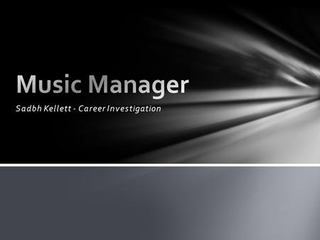 Sadbh Kellett - Career Investigation. Talent managers are currently not required to have a special degree However, it is advised and encouraged that they.