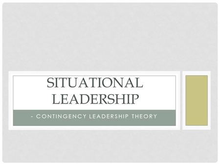 - CONTINGENCY LEADERSHIP THEORY SITUATIONAL LEADERSHIP.