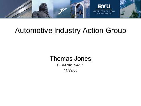 Automotive Industry Action Group Thomas Jones BusM 361 Sec. 1 11/29/05.