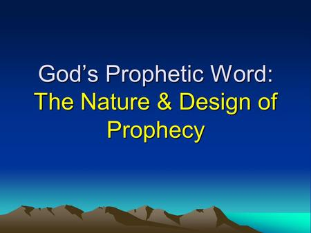 God's Prophetic Word: The Nature & Design of Prophecy.