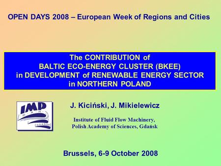 The CONTRIBUTION of BALTIC ECO-<strong>ENERGY</strong> CLUSTER (BKEE) in DEVELOPMENT of RENEWABLE <strong>ENERGY</strong> SECTOR in NORTHERN POLAND J. Kiciński, J. Mikielewicz Institute.