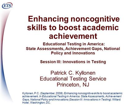 Enhancing noncognitive skills to boost academic achievement Educational Testing in America: State Assessments, Achievement Gaps, National Policy and Innovations.
