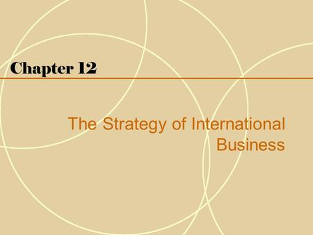 Chapter 12 The Strategy of International Business.