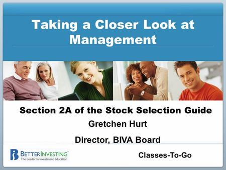 Classes-To-Go Taking a Closer Look at Management Section 2A of the Stock Selection Guide Gretchen Hurt Director, BIVA Board.