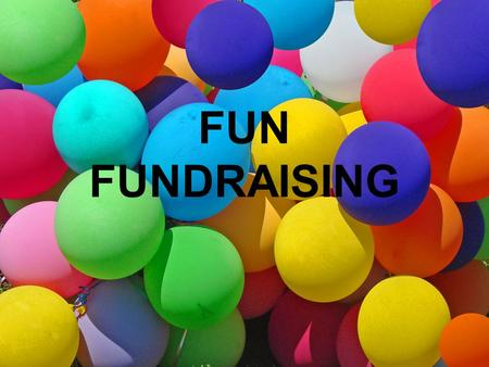FUN FUNDRAISING. PLANNING A FUNDRAISER Pick a campaign leader Establish a fundraising goal Promote your event Sell, sell, sell.