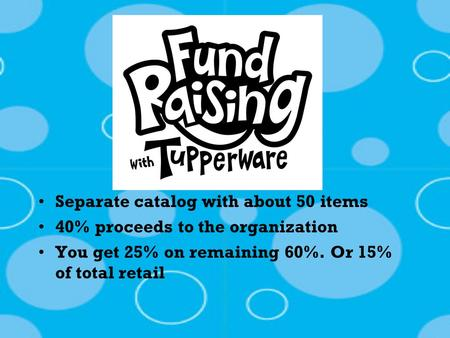 Separate catalog with about 50 items 40% proceeds to the organization You get 25% on remaining 60%. Or 15% of total retail.
