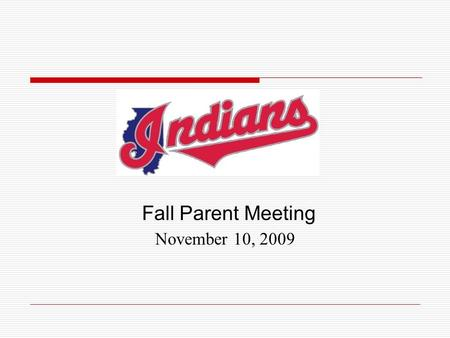 Fall Parent Meeting November 10, 2009. Meeting Agenda  Indians Board  Practices and Scheduling  Uniforms and Apparel  COPS  Purpose & Benefits Of.