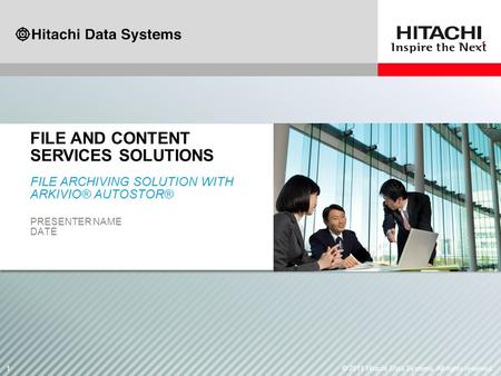 1 1© 2011 Hitachi Data Systems. All rights reserved. FILE ARCHIVING SOLUTION WITH ARKIVIO® AUTOSTOR® PRESENTER NAME DATE FILE ARCHIVING SOLUTION WITH ARKIVIO®