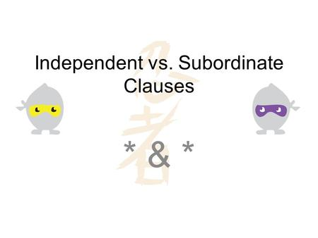 Independent vs. Subordinate Clauses * & *. What is a clause anyway? Nope, wrong Claus. A clause is a group of words that includes a subject and a verb.