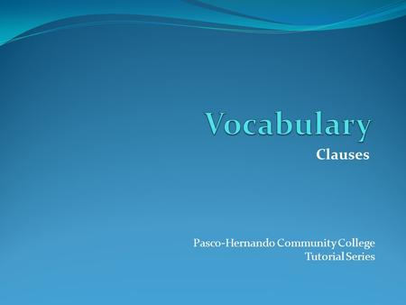Clauses Pasco-Hernando Community College Tutorial Series.