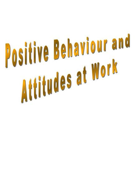 ...you will:...you will be able to: Completed? ( /  ) 1. Understand how positive attitudes and behaviours at work benefit themselves and their organisation.