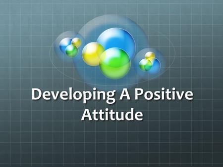 Developing A Positive Attitude. Terms Arrogance – being overbearing and full of self- importance Assertive – being direct, honest, and polite to those.