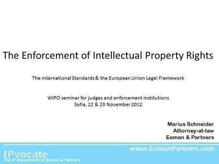 EEMAN & PARTNERS The Enforcement of Intellectual Property Rights The international Standards & the European Union Legal Framework WIPO seminar for judges.