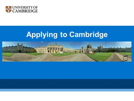 Applying to Cambridge. What We Have to Offer Challenging, stimulating courses Top-rated teaching by top-rated lecturers Unique system featuring extensive.