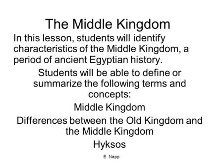 E. Napp The Middle Kingdom In this lesson, students will identify characteristics of the Middle Kingdom, a period of ancient Egyptian history. Students.