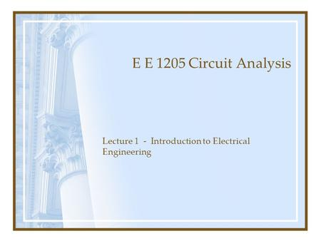 E E 1205 Circuit Analysis Lecture 1 - Introduction to Electrical Engineering.
