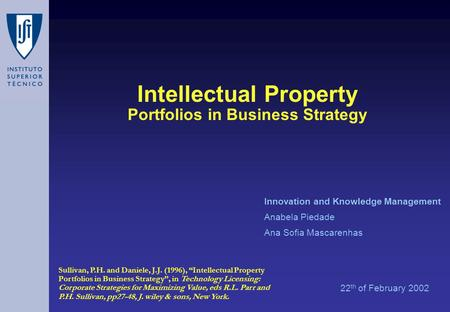 Intellectual Property Portfolios in Business Strategy 22 th of February 2002 Innovation and Knowledge Management Anabela Piedade Ana Sofia Mascarenhas.