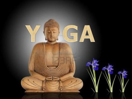 What is YOGA ? A Healthy Mind in a Healthy Body 'YOGA' means to unite in Sanskrit.
