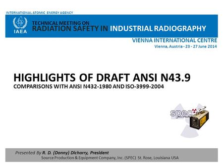 COMPARISONS WITH ANSI N432-1980 AND ISO-3999-2004 Vienna, Austria - 23 - 27 June 2014 VIENNA INTERNATIONAL CENTRE Presented By R. D. (Donny) Dicharry,