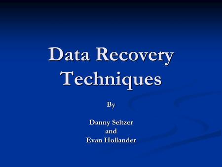 Data Recovery Techniques By Danny Seltzer and Evan Hollander.