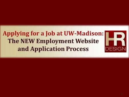 Applying for a Job at UW-Madison: The NEW Employment Website and Application Process 1.