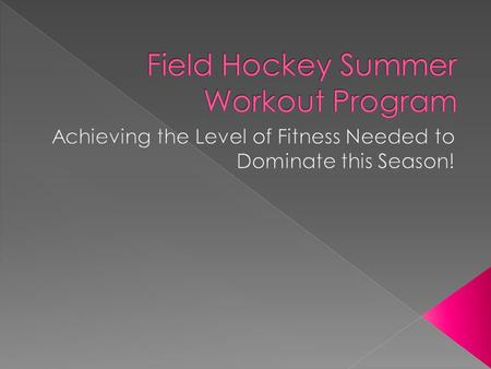  Goal: To develop high performance athletes for the upcoming Field Hockey Season in a healthy, fun and safe manner that will enable them to play and.