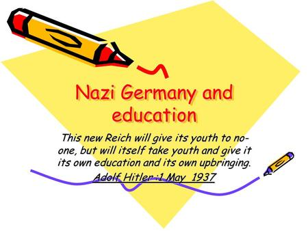 Nazi Germany and education This new Reich will give its youth to no- one, but will itself take youth and give it its own education and its own upbringing.
