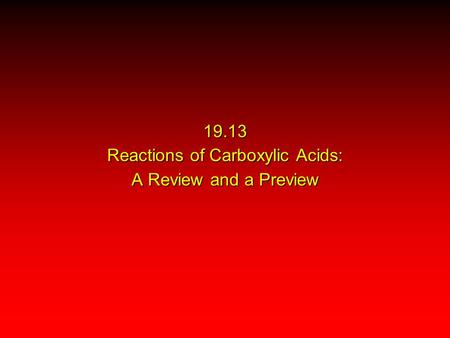19.13 Reactions of Carboxylic Acids: A Review and a Preview.