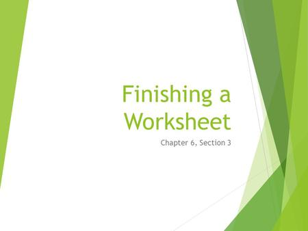 Finishing a Worksheet Chapter 6, Section 3. Review  What is a worksheet?  What are the 4 reasons for using a worksheet?  What is the first step in.