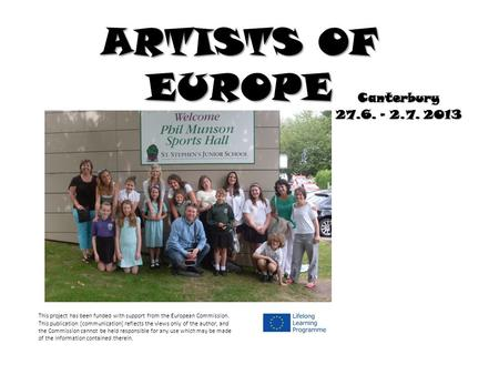 ARTISTS OF EUROPE Canterbury 27.6. – 2.7. 2013 This project has been funded with support from the European Commission. This publication [communication]