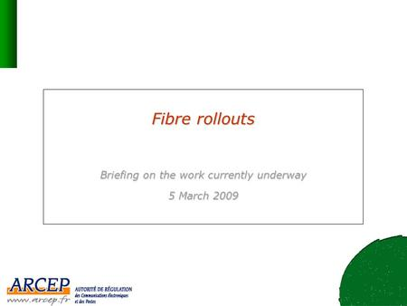 Fibre rollouts Briefing on the work currently underway 5 March 2009.