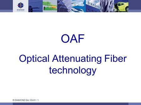 © DIAMOND SA / 03-01 / 1 OAF Optical Attenuating Fiber technology.