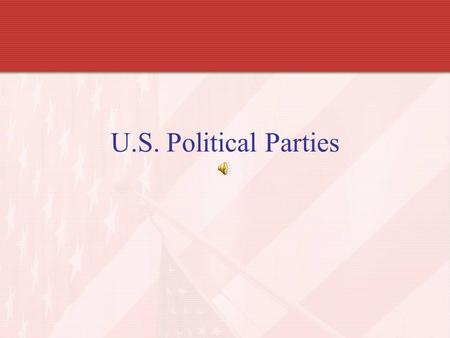 U.S. Political Parties. U.S. Political Parties: Beginnings What is a political party? –Organization of people who share similar ideas about the way the.