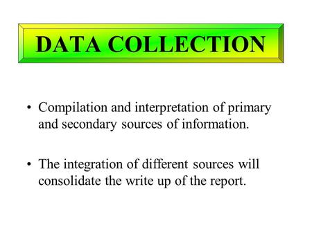 Compilation and interpretation of primary and secondary sources of information. The integration of different sources will consolidate the write up of the.