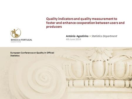 European Conference on Quality in Official Statistics António Agostinho Statistics Department 4th June 2014 Quality indicators and quality measurement.
