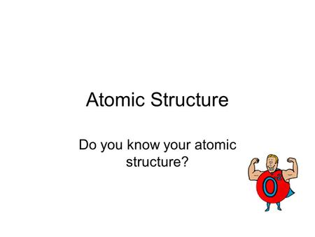 Do you know your atomic structure?